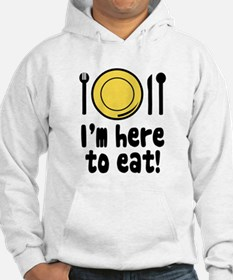 I'm Here to Eat Hoodie