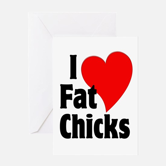 I Love Fat Chicks Chubby Chaser Greeting Card