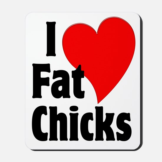 I Love Fat Chicks Chubby Chaser Mousepad