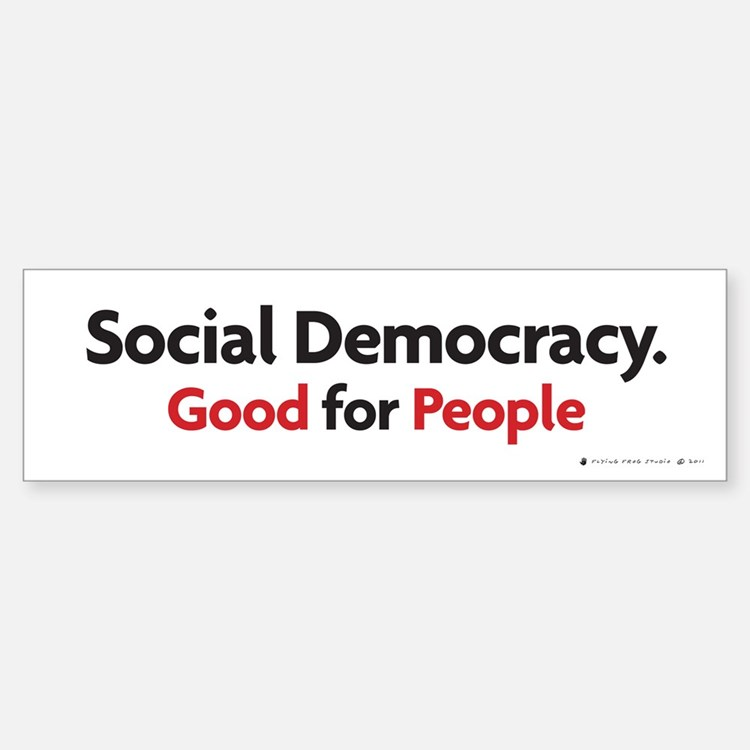 Social Democracy-Good for People bumper sticker