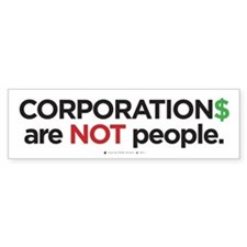 Corporation$ are NOT people (bumper sticker)