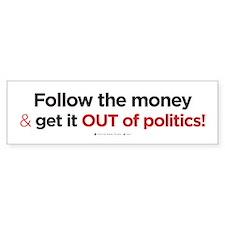 Follow the Money/Out of PoliticsBumper Sticker
