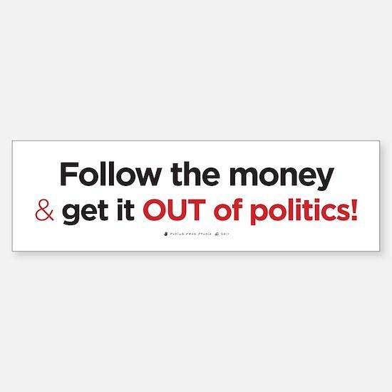 Follow the Money/Out of PoliticsSticker (Bumper)