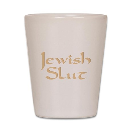 Jewish Slut Shot Glass
