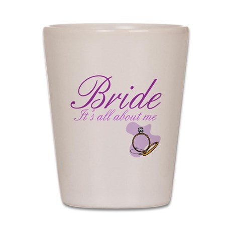 Bride It's All About Me Shot Glass