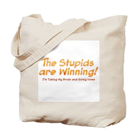 The Stupids are Winning Tote Bag