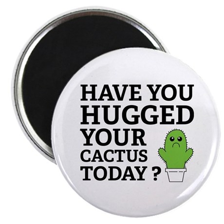 Hugged Your Cactus Magnet