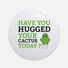Hugged Your Cactus Ornament (Round)