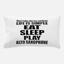Eat Sleep And Alto Saxophone Pillow Case