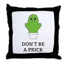 Don't be a Prick Throw Pillow