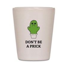 Don't be a Prick Shot Glass