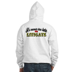 It's Never Too Late To Litigate Hoodie