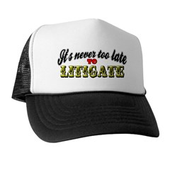 It's Never Too Late To Litigate Trucker Hat