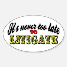 It's Never Too Late To Litigate Decal