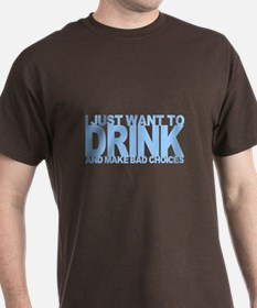 I just want to drink T-Shirt