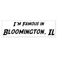 Famous in Bloomington Bumper Bumper Sticker
