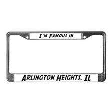 Famous in Arlington Heights License Plate Frame
