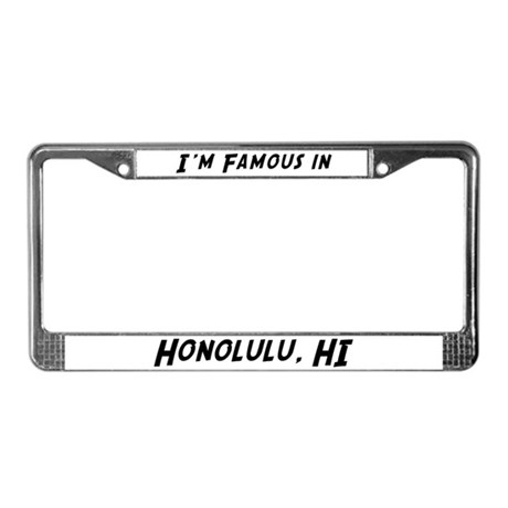 Famous in Honolulu License Plate Frame
