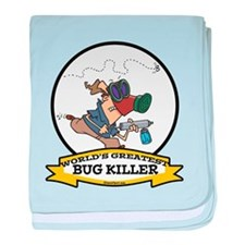 WORLDS GREATEST BUG KILLER baby blanket