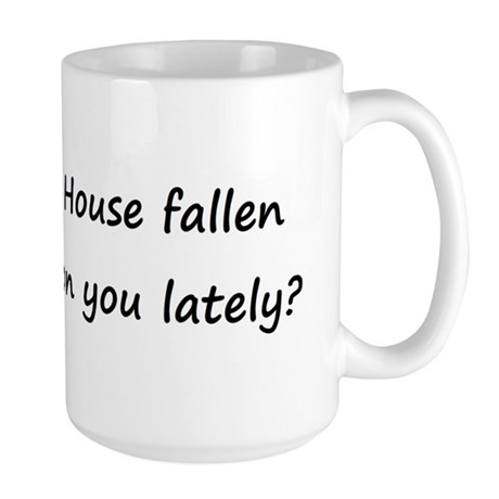 House fallen on you lately? Large Mug