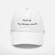 Must go, my Broom awaits Baseball Baseball Cap