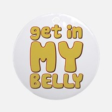 Get In My Belly Ornament (Round)