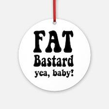 Fat Bastard. Yea, Baby! Ornament (Round)