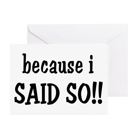 Because I Said So Greeting Cards (Pk of 10)