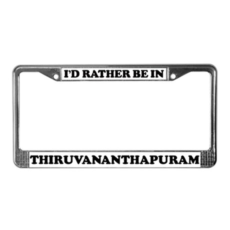 Rather be in Thiruvananthapur License Plate Frame