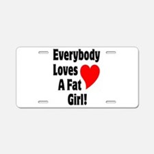 Everybody Loves A Fat Girl Aluminum License Plate