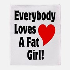 Everybody Loves A Fat Girl Throw Blanket