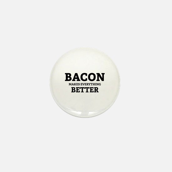 Bacon makes everything better Mini Button
