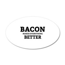 Bacon makes everything better 22x14 Oval Wall Peel