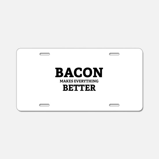 Bacon makes everything better Aluminum License Pla