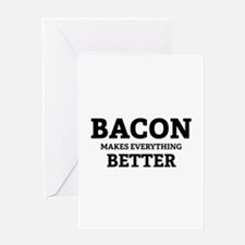 Bacon makes everything better Greeting Card