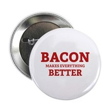 "Bacon makes everything better 2.25"" Button"