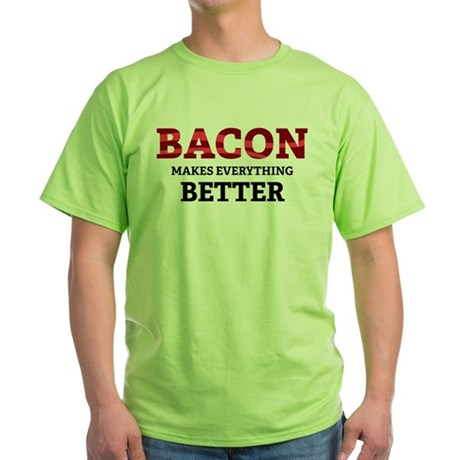 Bacon makes everything better Green T-Shirt