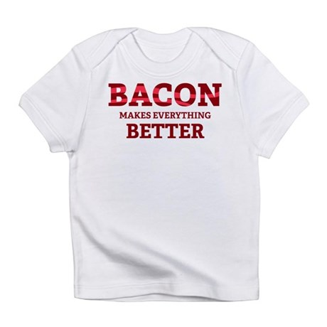 Bacon makes everything better Infant T-Shirt