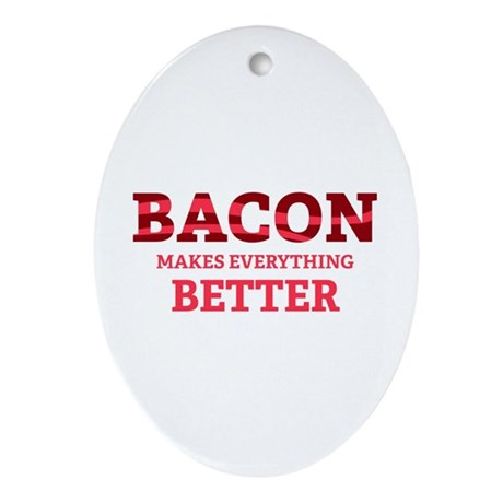 Bacon makes everything better Ornament (Oval)