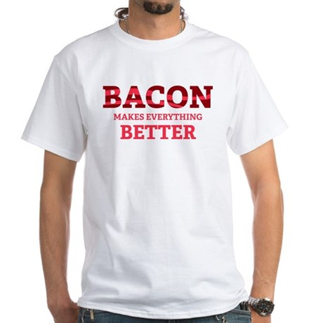 Bacon makes everything better White T-Shirt