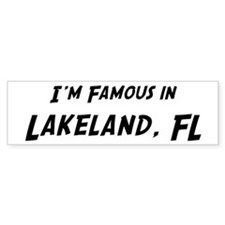 Famous in Lakeland Bumper Bumper Sticker