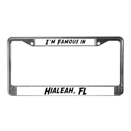 Famous in Hialeah License Plate Frame