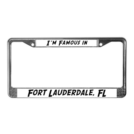 Famous in Fort Lauderdale License Plate Frame