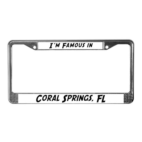 Famous in Coral Springs License Plate Frame