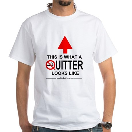 What A Quitter Looks Like White T-Shirt