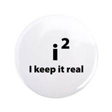 """I keep it real 3.5"""" Button"""