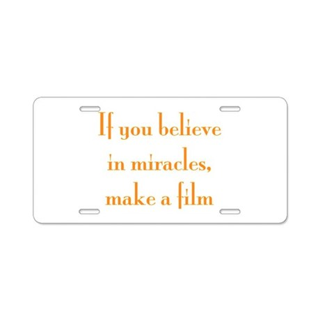 If you believe in miracles, m Aluminum License Pla