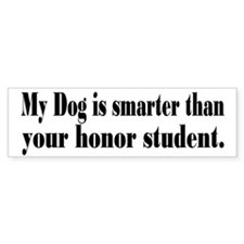 Dog Smarter Than Honor Student Bumper Bumper Sticker