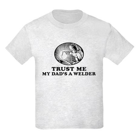 Trust me my dad's a welder Kids Light T-Shirt