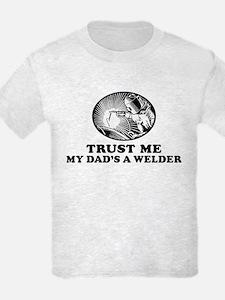 Trust me my dad's a welder T-Shirt